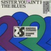Sister, You Aint Had the Blues