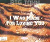 I Was Made for Loving You